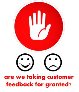 taking customer feedback for granted